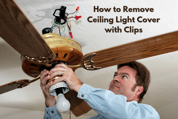 How to Remove Ceiling Light Cover with Clips